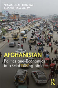 Afghanistan : Politics and Economics in a Globalising State-9781138320918