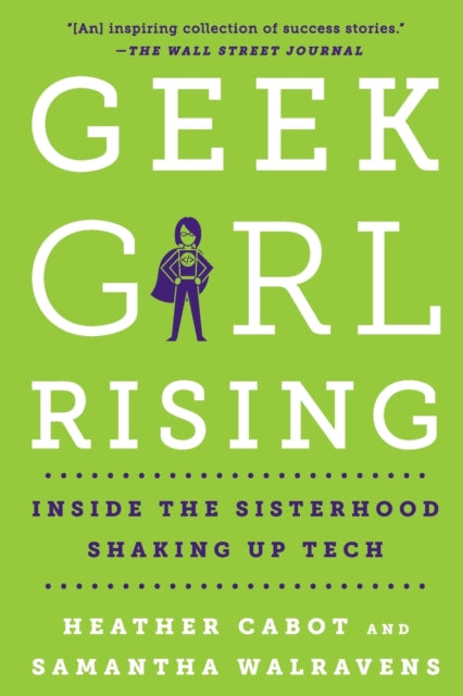 Geek Girl Rising : Inside the Sisterhood Shaking Up Tech-9781250182005