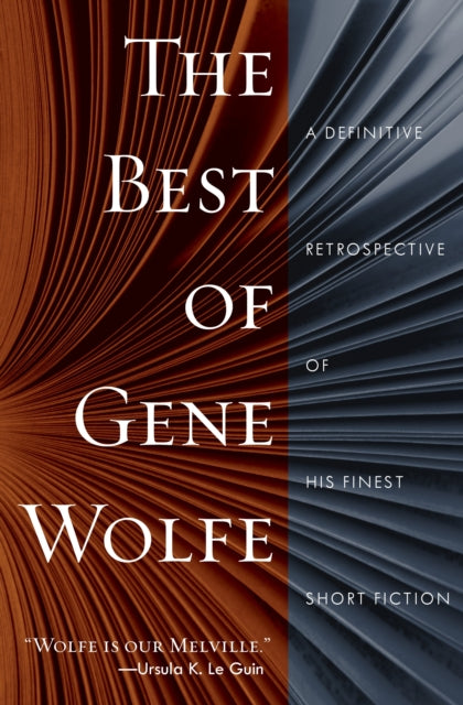 The Best of Gene Wolfe : A Definitive Retrospective of His Finest Short Fiction-9781250618580