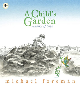 A Child's Garden : A Story of Hope-9781406325881