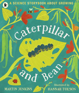 Caterpillar and Bean : A Science Storybook about Growing-9781406382716