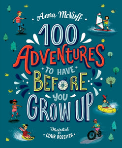 100 Adventures to Have Before You Grow Up-9781406388633