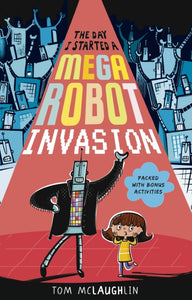 The Day I Started a Mega Robot Invasion-9781406389647
