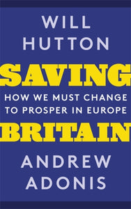 Saving Britain : How We Must Change to Prosper in Europe-9781408711224