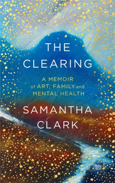 The Clearing : A memoir of art, family and mental health-9781408711958