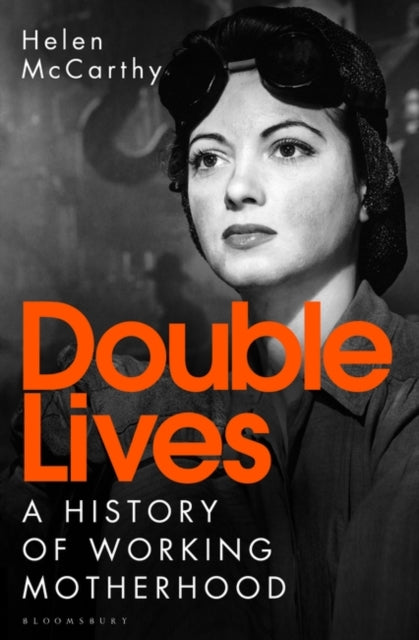 Double Lives : A History of Working Motherhood-9781408870730