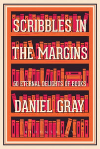 Scribbles in the Margins : 50 Eternal Delights of Books SHORTLISTED FOR THE BOOKS ARE MY BAG READERS AWARDS!-9781408883945