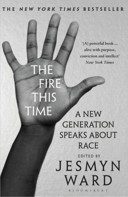 The Fire This Time : A New Generation Speaks About Race-9781408892589