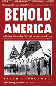 Behold, America : A History of America First and the American Dream-9781408894774