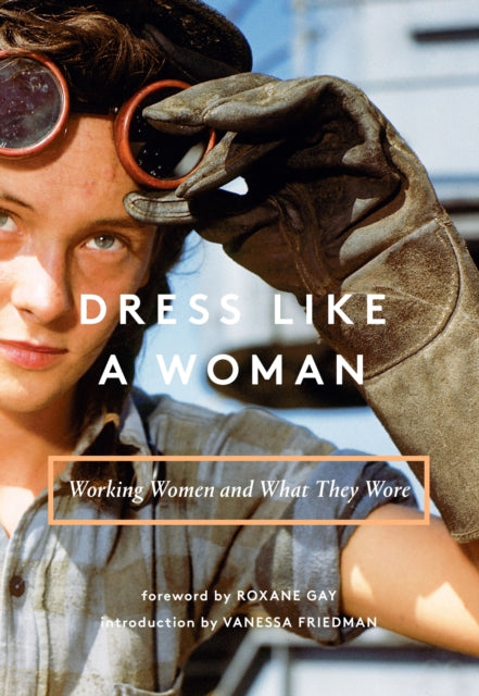 Dress Like a Woman : Working Women and What They Wore-9781419729928
