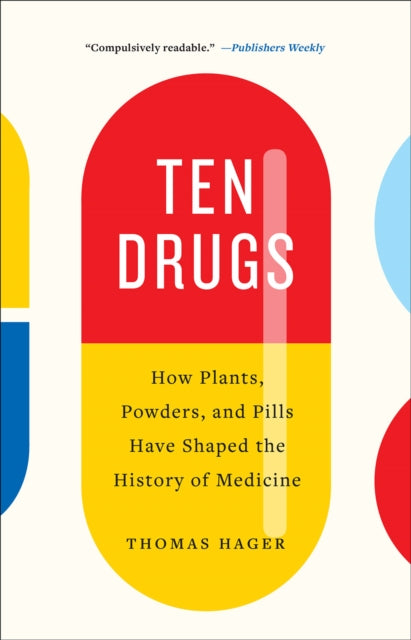 Ten Drugs : How Plants, Powders, and Pills Have Shaped the History of Medicine-9781419735226