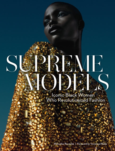 Supreme Models: Iconic Black Women Who Revolutionized Fashion-9781419736148