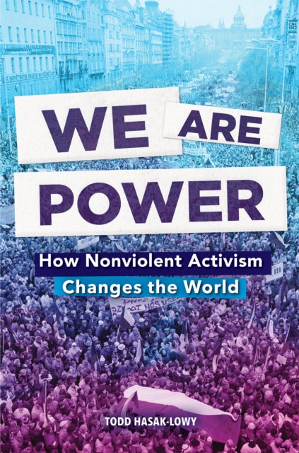 We Are Power : How Nonviolent Activism Changes the World-9781419741111