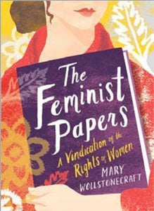The Feminist Papers : A Vindication of the Rights of Women-9781423650973