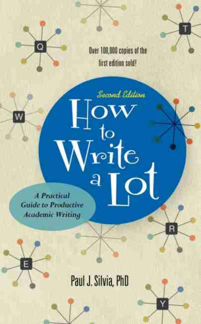 How to Write a Lot : A Practical Guide to Productive Academic Writing-9781433829734
