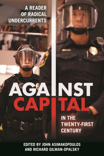 Against Capital in the Twenty-First Century : A Reader of Radical Undercurrents-9781439913581