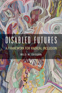 Disabled Futures : A Framework for Radical Inclusion-9781439917312