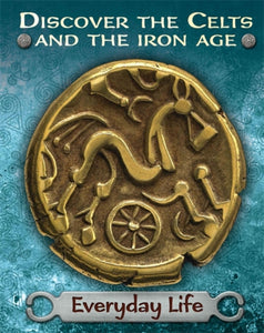 Discover the Celts and the Iron Age: Everyday Life-9781445162034