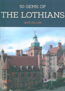 50 Gems of the Lothians : The History & Heritage of the Most Iconic Places-9781445691572
