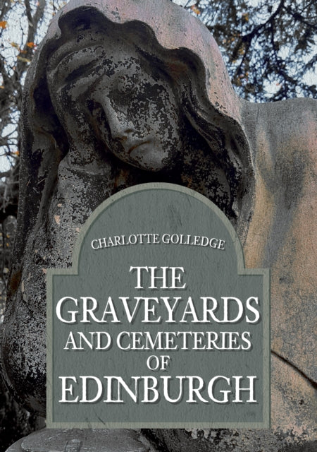 The Graveyards and Cemeteries of Edinburgh-9781445694245