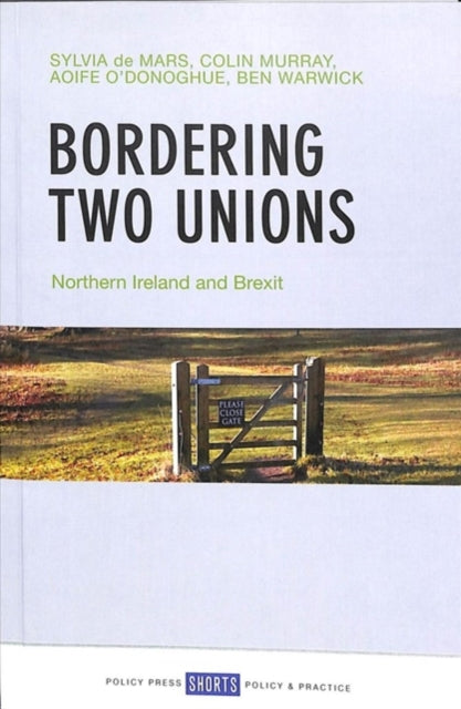Bordering Two Unions : Northern Ireland and Brexit-9781447317241