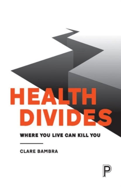Health Divides : Where You Live Can Kill You-9781447330356