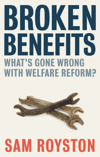 Broken Benefits : What's Gone Wrong with Welfare Reform-9781447333265