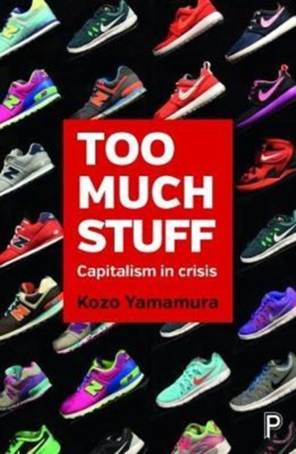 Too Much Stuff : Capitalism in Crisis-9781447335696