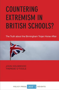 Countering Extremism in British Schools? : The Truth about the Birmingham Trojan Horse Affair-9781447344131