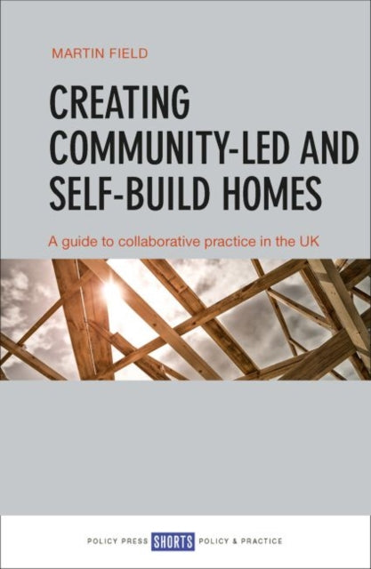 Creating Community-Led and Self-Build Homes : A Guide to Collaborative Practice in the UK-9781447344391