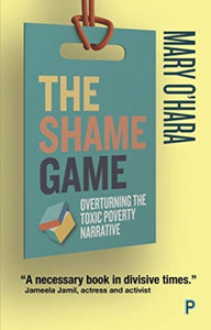 The Shame Game : Overturning the Toxic Poverty Narrative-9781447349266