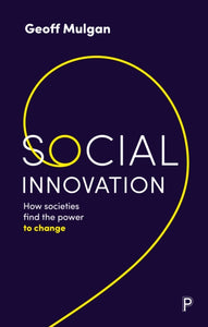 Social Innovation : How Societies Find the Power to Change-9781447353799