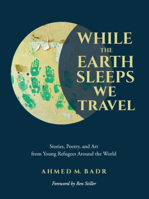 While the Earth Sleeps We Travel : Stories, Poetry, and Art from Young Refugees Around the World-9781449496425