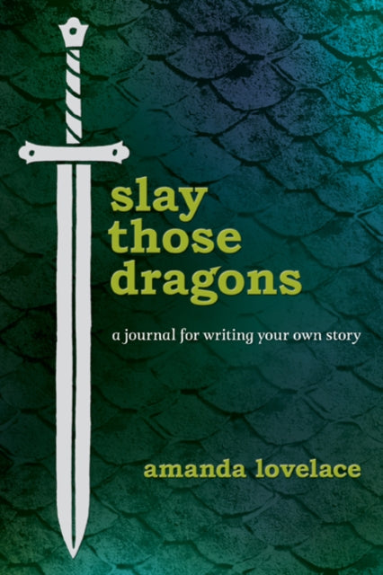 Slay Those Dragons : A Journal for Writing Your Own Story-9781449498498