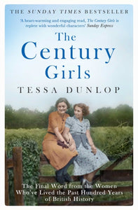 The Century Girls : The Final Word from the Women Who've Lived the Past Hundred Years of British History-9781471161346