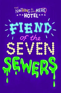 Fiend of the Seven Sewers : 4-9781471178757