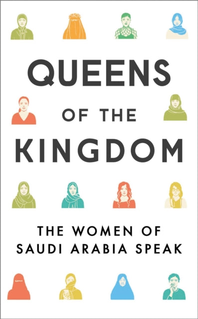 Queens of the Kingdom : The Women of Saudi Arabia Speak-9781471179679