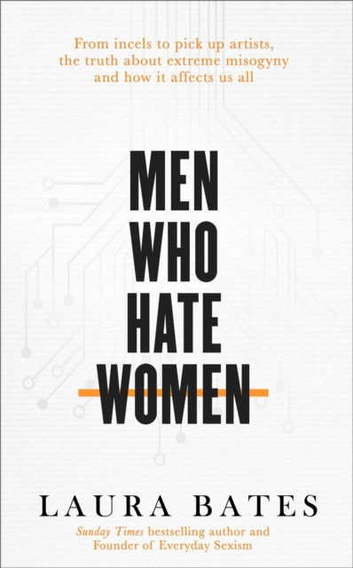 Men Who Hate Women : From incels to pickup artists, the truth about extreme misogyny and how it affects us all-9781471194337