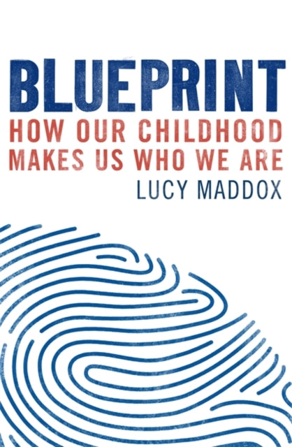 Blueprint : How our childhood makes us who we are-9781472137890