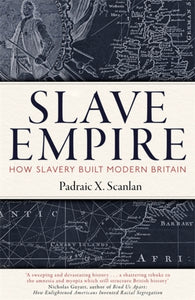 Slave Empire : How Slavery Built Modern Britain-9781472142351