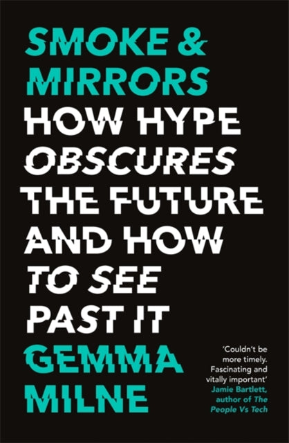 Smoke & Mirrors : How Hype Obscures the Future and How to See Past It-9781472143662