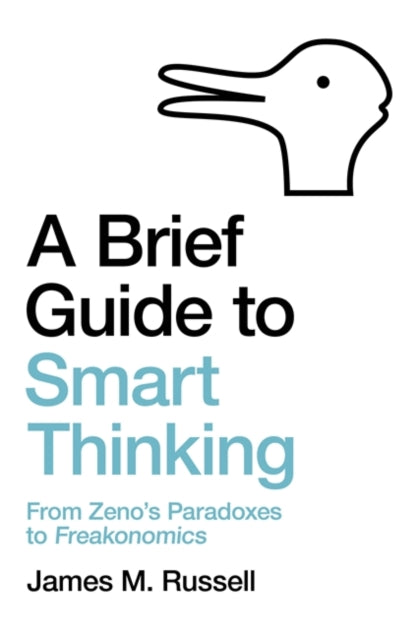 A Brief Guide to Smart Thinking : From Zeno's Paradoxes to Freakonomics-9781472143686