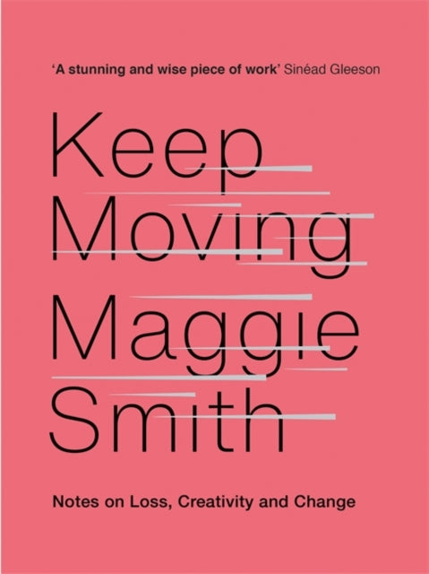 Keep Moving : Notes on Loss, Creativity, and Change-9781472155986