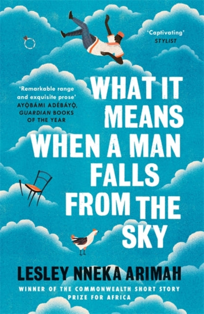 What It Means When A Man Falls From The Sky : From the Winner of the Caine Prize for African Writing 2019-9781472239631
