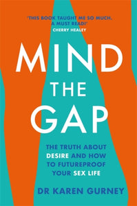 Mind The Gap : The truth about desire and how to futureproof your sex life-9781472267139