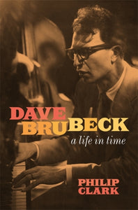 Dave Brubeck: A Life in Time-9781472272478