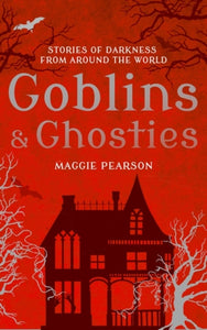 Goblins and Ghosties : Stories of Darkness from Around the World-9781472913692