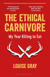 The Ethical Carnivore : My Year Killing to Eat-9781472933102