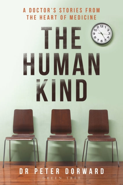 The Human Kind : A Doctor's Stories From The Heart Of Medicine-9781472943941