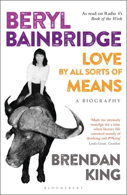 Beryl Bainbridge : Love by All Sorts of Means: A Biography-9781472947338